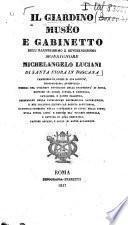 Il Giardino, Muséo e Gabinetto dell'illustrissimo e reverendissimo Monsignore Michelangelo Luciani di Santa Fiora in Toscana ...