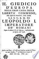IL GIUDICIO D' EUROPA NELLA GRAN CAUSA DELLA LIBERTA' COMUNE, PER QUELLE RAGIONI, CHE TIENE LA S. C. R. M. DI LEOPOLDO I. IMPERATORE DE' ROMANI