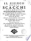 Il giuoco degli scacchi del dottor Alessandro Salvio diviso in 4. libri, ed in questa ristampa accresciuto di alcuni giuochi dello stesso Autore, non ancora dati alla luce