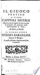 Il giuoco pratico o sieno capitoli diversi che servono di regola ad una raccoltà di giuochi più praticati nelle conversazioni d'Italia