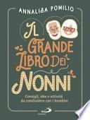 Il grande libro dei nonni. Consigli, idee e attività da condividere con i bambini