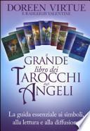 Il grande libro dei tarocchi degli angeli. La guida essenziale ai simboli, alla lettura e alla diffusione