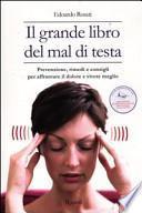 Il grande libro del mal di testa. Prevenzione, rimedi e consigli per affrontare il dolore e vivere meglio