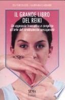 Il grande libro del reiki. Un approccio innovativo e completo all'arte del cambiamento consapevole