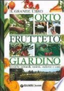 Il grande libro. Orto, frutteto, giardino. Tecniche colturali, varietà, malattie e cure