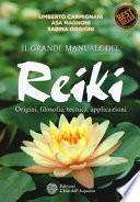 Il grande manuale del reiki. Origini, filosofia, tecnica, applicazioni