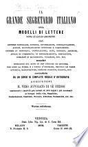 Il grande Segretario Italiano, ossia Modelli di Lettere sopra qualsiasi argomento ... aggiuntovi Il vero avvocate di sè stesso contenente i modelli più usitati di Atti legali ... Terza edizione