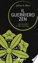 Il guerriero zen. Buddhismo e arti marziali