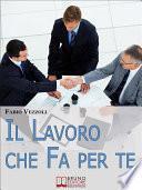 Il Lavoro che Fa per Te. Come Scegliere e Ottenere il Lavoro della Tua Vita. (Ebook Italiano - Anteprima Gratis)