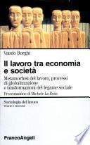 Il lavoro tra economia e società. Metamorfosi del lavoro, processi di globalizzazione e trasformazioni del legame sociale