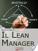 Il Lean Manager. Le Strategie dell'Imprenditore Innovativo per Tagliare i Costi e Semplificare le Procedure Aziendali. (Ebook Italiano - Anteprima Gratis)