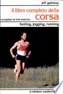 Il libro completo della corsa. Footing, jogging, running