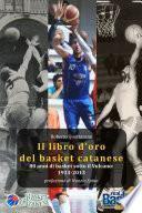 Il libro d'oro del basket catanese 1933-2013