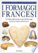 Il libro dei formaggi francesi. La guida visuale completa di oltre 350 formaggi di tutte le regioni della Francia