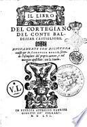 Il libro del cortegiano del conte Baldessar Castiglione. Nuouamente con diligenza reuisto per M. Lodouico Dolce, secondo l'esemplare del proprio auttore, e nel margine apostillato: con la tauola