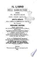 Il libro dell'agricoltore, ovvero, Il manuale delle classi agricole scritto dedicato alla Camera di commercio di Verona