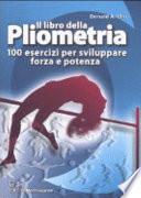 Il libro della pliometria. 100 esercizi per sviluppare forza e potenza. Ediz. illustrata