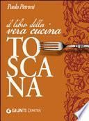 Il libro della vera cucina toscana