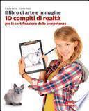 Il libro di arte e immagine. 10 compiti di realtà per la certificazione delle competenze. Per le Scuole superiori