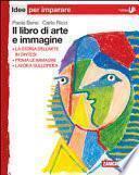 Il libro di arte e immagine. Idee per imparare. Per le Scuole superiori