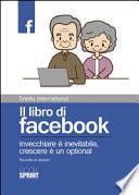 Il libro di facebook. Invecchiare è inevitabile, crescere è un optional. Raccolta di citazioni