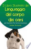 Il Libro Illustrato Del Linguaggio Del Corpo Dei Cani Per Bambini - Per La Loro Sicurezza