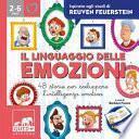 Il linguaggio delle emozioni. 48 storie per sviluppare l'intelligenza emotiva. Ediz. a colori