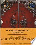 Il magico mondo di J.K. Rowling. Ediz. a colori