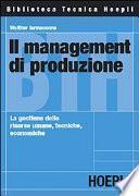 Il management di produzione. La gestione delle risorse umane, tecniche, economiche
