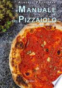 Il manuale del pizzaiolo. Basi teoriche nel mondo della pizza