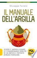 Il manuale dell'argilla. Scopri e impara a usare le straordinarie qualità di un antico e potente rimedio popolare