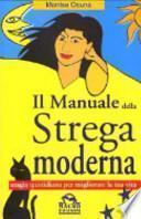 Il manuale della strega moderna. Magia quotidiana per migliorare la tua vita