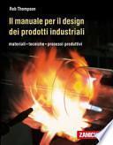 Il manuale per il design dei prodotti industriali. Materiali, tecniche, processi produttivi