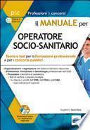 Il manuale per OSS (operatori socio-sanitari). Teoria e test per la formazione professionale e per i concorsi pubblici