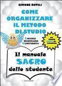Il manuale sacro dello studente. Come organizzare il metodo di studio per scuole secondarie ed università