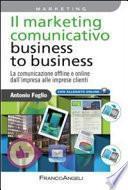 Il marketing comunicativo business to business. La comunicazione offline e online dall'impresa alle imprese clienti