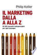 Il marketing dalla A alla Z. Gli 80 concetti indispensabili per ogni manager