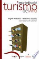 Il marketing del turismo del vino. I segreti del business e del turismo in cantina