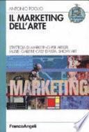 Il marketing dell'arte. Strategia di marketing per artisti, musei, gallerie, case d'asta, show art