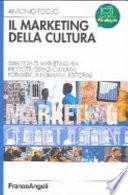 Il marketing della cultura. Strategia di marketing per profotti-servizi culturali, formativi, informativi, editoriali