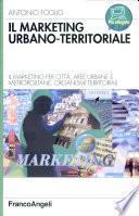 Il marketing urbano-territorale. Il marketing per città, aree urbane e metropolitane, organismi territorali