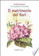 Il matrimonio dei fiori. Il mio giardino incantato