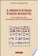 Il medico d'oggi è nato in Egitto. Alle origini del pensiero medico moderno