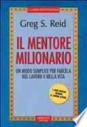 Il mentore milionario. Un modo semplice per farcela nel lavoro e nella vita