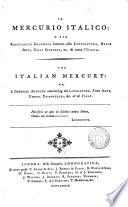Il Mercurio italico, o sia, Ragguaglio generale intorno alla letteratura, belle arti ... ec. di tutta l'Italia [ed. by F. Sastres]. [wanting all after vol.2, p.488].