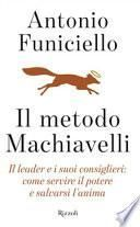 Il metodo Machiavelli. Il leader e i suoi consiglieri: come servire il potere e salvarsi l'anima