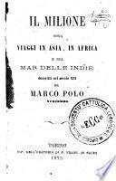 Il Milione ossia viaggi in Asia, in Africa e nel Mar delle Indie descritti nel secolo 13