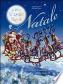 Il mio fantastico libro di Natale. Storie, canti, tradizioni, ricette, addobbi...
