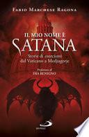 Il mio nome è Satana. Storie di esorcismi dal Vaticano a Medjugorje