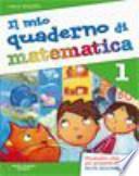 Il mio quaderno di matematica. Per la Scuola elementare